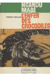BOLLER Freddy - Ngandu Mabé. L'enfer des crocodiles