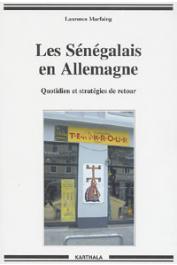 MARFAING Laurence - Les Sénégalais en Allemagne. Quotidien et stratégies de retour