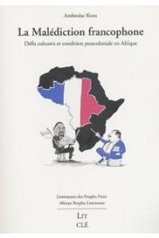 KOM Ambroise - La malédiction francophone. Défis culturels et condition postcoloniale en Afrique