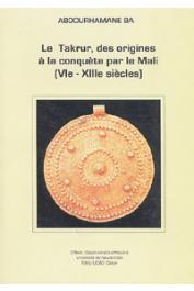 BA Abdourhamane - Le Takrur, des origines à la conquête par le Mali (VIe-XIIIe siècles)
