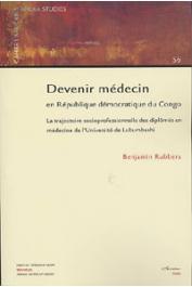 RUBBERS Benjamin - Devenir médecin en République Démocratique du Congo. La trajectoire socio-professionnelle des diplômés en médecine de l'Université de Lubumbashi