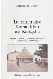 GANAY Solange de - Le sanctuaire Kama blon de Kangaba. Histoire, mythes, peintures pariétales et cérémonies septennales