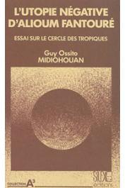 MIDIOHOUAN Guy Ossito - L'utopie négative d'Alioum Fantouré. Essai sur Le Cercle des Tropiques