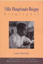 GRAH MEL Frédéric - Félix Houphouët-Boigny. Biographie - I. Le fulgurant destin d'une jeune proie (? - 1960)