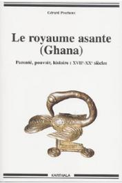 PESCHEUX Gérard - Le royaume asante (Ghana). Parenté, pouvoir, histoire: XVIIe-XXe siècles