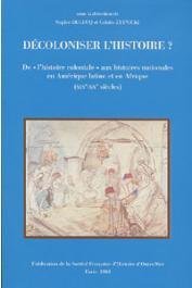 DULUCQ Sophie, ZYTNICKI Colette (sous la direction de) - Décoloniser l'histoire ? De l'histoire coloniale aux histoires nationales en Amérique latine et en Afrique (XIXe-Xxe siècles)