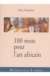 DESPINEY Elsa - 100 mots pour l'art africain