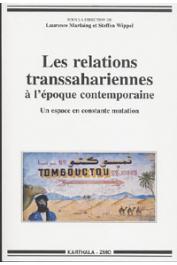MARFAING Laurence, WIPPEL Stephen (sous la direction de) - Les relations transsahariennes à l'époque contemporaine. Un espace en constante mutation