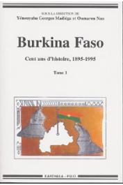 MADIEGA Yenouyaba Georges, NAO Oumarou (sous la direction de) - Burkina-Faso. Cent ans d'histoire, 1895-1995. Actes du premier colloque international sur l'histoire du Burkina. Ouagadougou, 12-17 décembre 1996