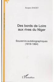 DAGET Jacques - Des bords de Loire aux rives du Niger. Souvenirs autobiographiques (1919-1964)