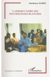 BARRY Aboubacar - L'Afrique noire des psychologies blanches