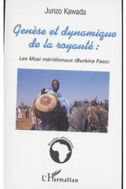 KAWADA Junzo - Genèse et dynamique de la royauté: les Mosi méridionaux (Burkina Faso)
