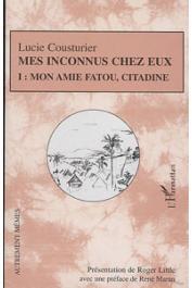COUSTURIER Lucie, LITTLE Roger (présentation de) - Mes Inconnus chez eux. Tome I: Mon amie Fatou citadine