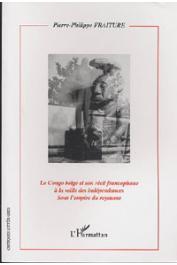 FRAITURE Pierre-Philippe - Le Congo Belge et son récit francophone à la veille des Indépendances. Sous l'empire du Royaume