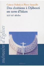 DUBOIS Colette, SOUMILLE Pierre - Des chrétiens à Djibouti en terre d'Islam, XIXe-XXe siècles