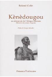 COLIN Roland - Kènèdougou, au crépuscule de l'Afrique coloniale. Mémoires des années cinquante, suivi du Mémorial de Kèlètigui Berté