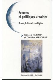 HAINARD François, VERSCHUUR Christine (éditeurs) - Femmes et politiques urbaines. Ruses, luttes et stratégies