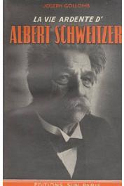GOLLOMB Joseph - La vie ardente d'Albert Schweitzer