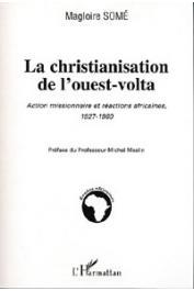SOME Magloire - La christianisation de l'Ouest-Volta. Action missionnaire et réactions africaines, 1927-1960