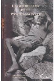 Cahiers du GRAPPAF - 01 / Le guérisseur et le psychanalyste