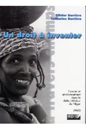 BARRIERE Olivier, BARRIERE Catherine - Un droit à inventer. Foncier et environnement dans le Delta intérieur du Niger (Mali)