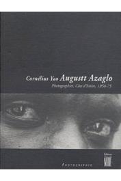 Collectif - Cornélius Yao Augustt Azaglo. Photographies, Côte d'Ivoire, 1950-75