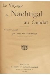 VAN VOLLENHOVEN Joost (Gouv. Gén.) - Le voyage de Nachtigal au Ouadaï. (traduction complète)
