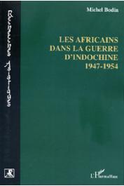 BODIN Michel - Les Africains dans la guerre d'Indochine, 1947-1954