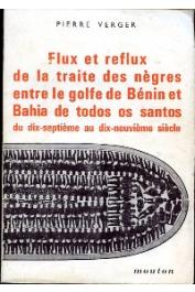 VERGER Pierre - Flux et reflux de la traite des nègres entre le Golfe de bénin et Bahia de todos os Santos du dix-septième au dix-neuvième siècle (édition 1968)