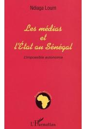 LOUM Ndiaga - Les médias et l'Etat au Sénégal. L'impossible autonomie
