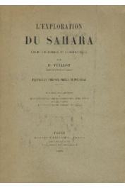 VUILLOT P. - L'exploration du Sahara. Etude historique et géographique