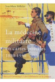 Milleliri Jean-Marie - La médecine militaire en cartes postales, 1880-1930