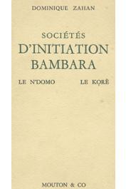 ZAHAN Dominique - Sociétés d'initiation Bambara. Le N'domo - Le Koré