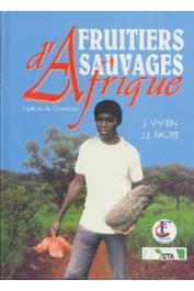 VIVIEN Jacques, FAURE Jean-Jacques - Fruitiers sauvages d'Afrique. Espèces du Cameroun