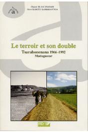 BLANC-PAMARD Chantal, RAMIARANTSOA H. R. - Le terroir et son double. Tsarahonenana 1966-1992. Madagascar