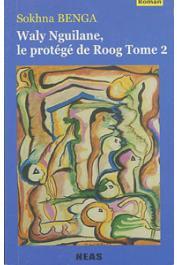 BENGA Sokhna - Waly Nguilane, le protégé de Roog. Tome 2