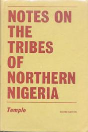 TEMPLE O., (edited by TEMPLE Charles Lindsey) - Notes on the Tribes, Provinces, Emirates and States of the Northern Provinces of Nigeria Compiled from Official Reports by ___