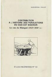 Etudes Nigériennes - 53, MAIKOREMA Zakari - Contribution à l'histoire des populations du Sud-Est nigérien. Le cas du Mangari (XVI e - XIX e siècle)