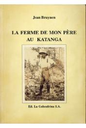 BRUYNEN Jean - La ferme de mon père au Katanga BRUYNEN J