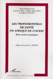 VIDAL Laurent, FALL Abdou Salam, GADOU Dakouri (sous la direction de) -Les professionnels de santé en Afrique de l'Ouest. Entre savoirs et pratiques. Paludisme, tuberculose et prévention au Sénégal et en Côte d'Ivoire