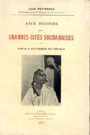 PEYRISSAC Léon - Aux ruines des grandes cités soudanaises. Notes et souvenirs de voyage