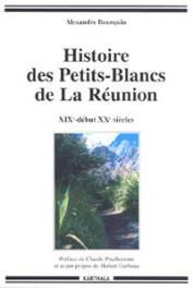 BOURQUIN Alexandre - Histoire des Petits-Blancs de la Réunion XIXe - début XXe siècle. Aux confins de l'oubli