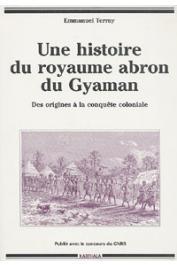 TERRAY Emmanuel - Une histoire du Royaume Abron du Gyaman. Des origines à la conquête coloniale