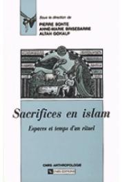 BONTE Pierre, BRISEBARRE Anne-Marie, GOKALP Altan - Sacrifices en Islam. Espaces et temps d'un rituel