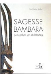 BAILLEUL Charles (Père) - Sagesse Bambara. Proverbes et sentences
