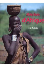 SELLATO Eric - Marchés d'Afrique. Du commerce et des hommes