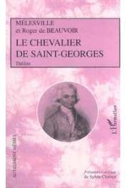 MELESVILLE, BEAUVOIR Roger de, CHALAYE Sylvie (présentation de) - Le Chevalier de Saint-Georges: comédie mélée de chant en trois actes