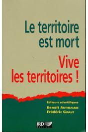ANTHEAUME Benoît, GIRAUT Frédéric (sous la direction de) - Le territoire est mort. Vive les territoires ! Un (re)fabrication au nom du développement