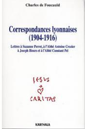 FOUCAULD Charles - Correspondances Lyonnaises (1904-1916). Lettres à Suzanne Perret, à l'Abbé Antoine Crozier, à Joseph Hours et à l'Abbé Constant Pel
