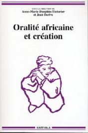 DAUPHIN-TINTURIER Anne-Marie, DERIVE Jean (sous la direction de) - Oralité africaine et création